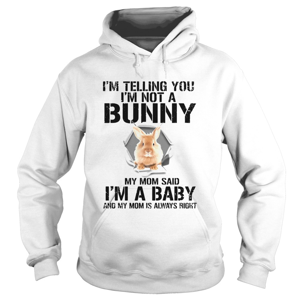 Im Telling You Im Not A Bunny My Mom Said Im A Baby  Hoodie
