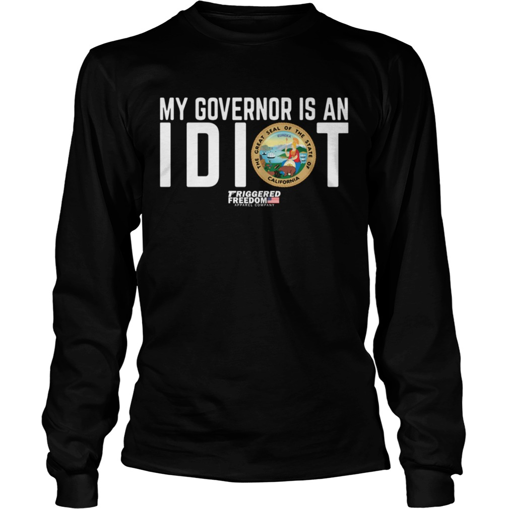 My Governor Is An Idiot The Great Seal Of The State Of California  LongSleeve