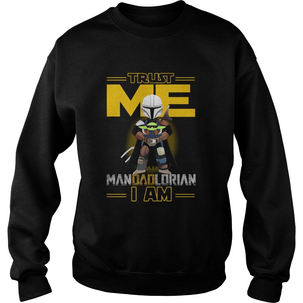 Trust Me Mandadlorian I am Baby Yoda  Sweatshirt