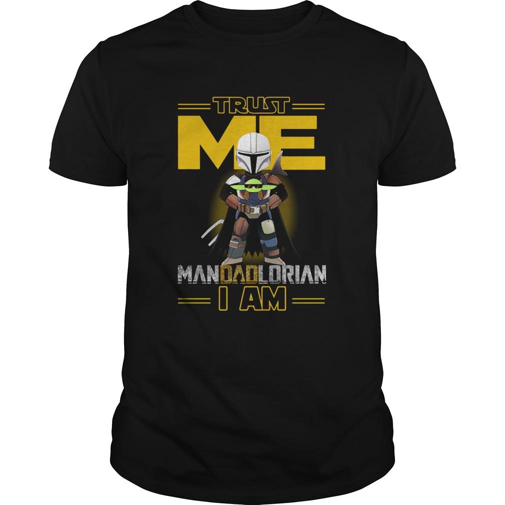 Trust Me Mandadlorian I am Baby Yoda  Unisex