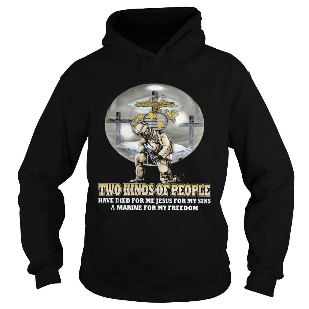 Two kinds of People have die for me jesus for my sins a marine for my freedom  Hoodie