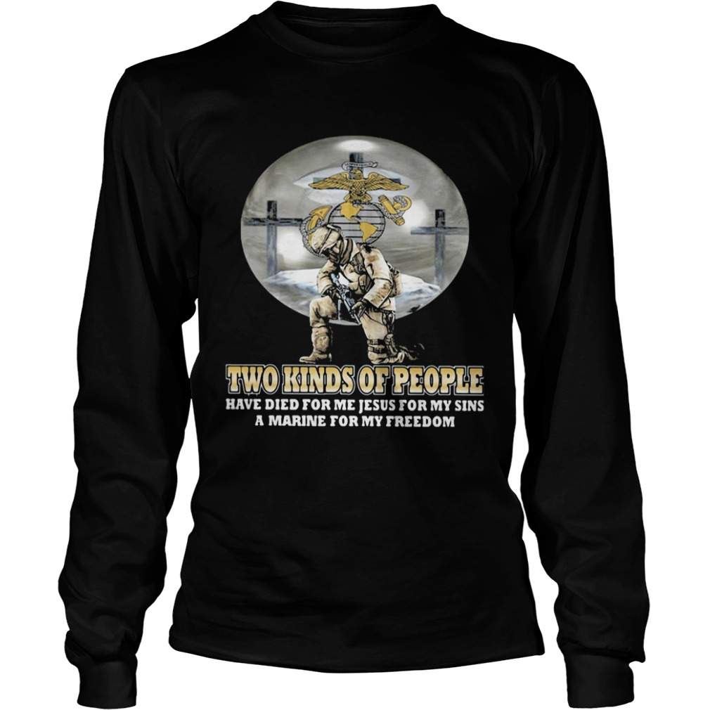 Two kinds of People have die for me jesus for my sins a marine for my freedom  LongSleeve