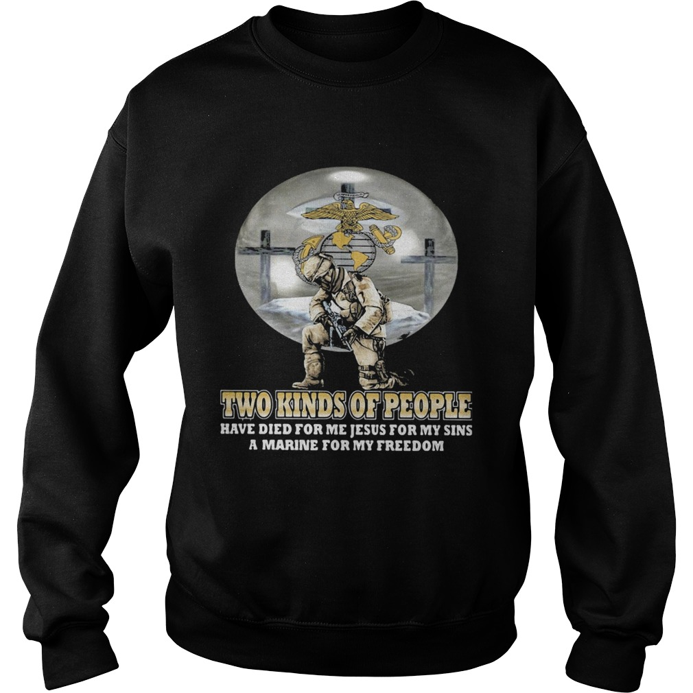 Two kinds of People have die for me jesus for my sins a marine for my freedom  Sweatshirt