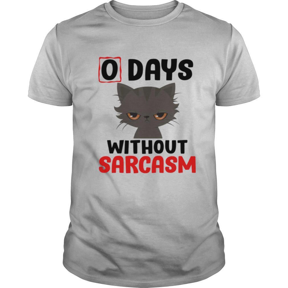 0 days without sarcasm funny shirt
