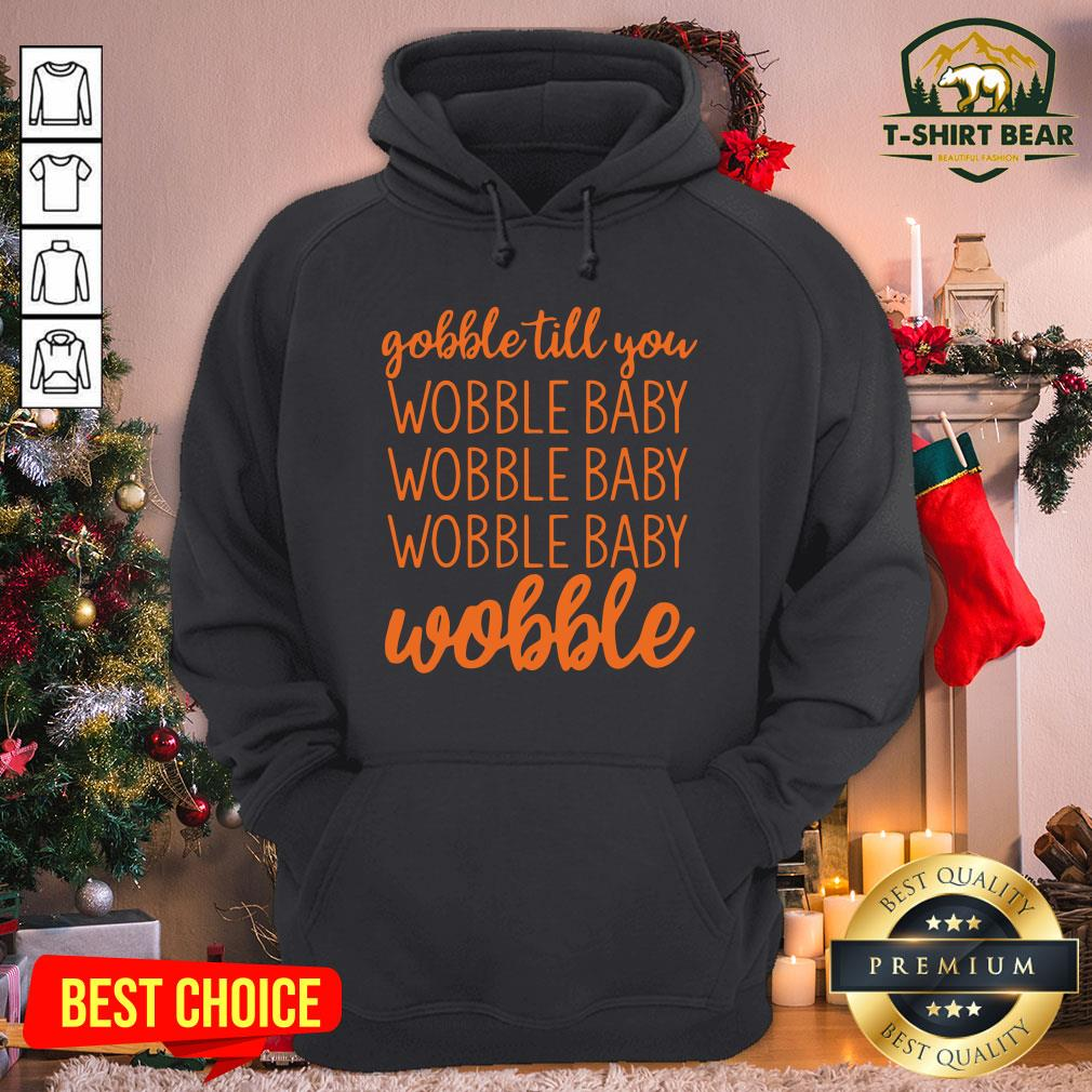 Premium Gobble Till You Wobble Baby Wobble Hoodie - Design by T-shirtBear.com