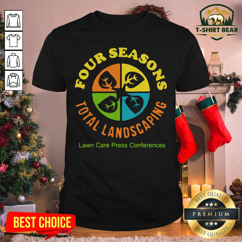Terrific Four Seasons Total Landscaping Lawn Care Press Comferences Shirt- Design by T-shirtBear.com