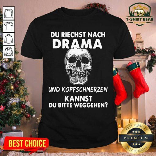 Skull Du Riechst Nach Drama Und Kopfschmerzen Kannst Du Bitte Weggehen Shirt - Design by T-shirtbear.com