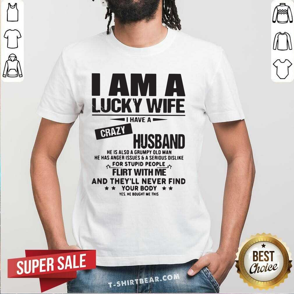 Envious I Am A Lucky Wife I Have A Crazy Husband 3 Flirt With Me Shirt - Design by T-shirtbear.com