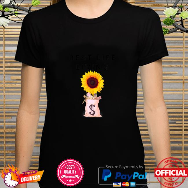 Best Life Living Sunflower money Shirt