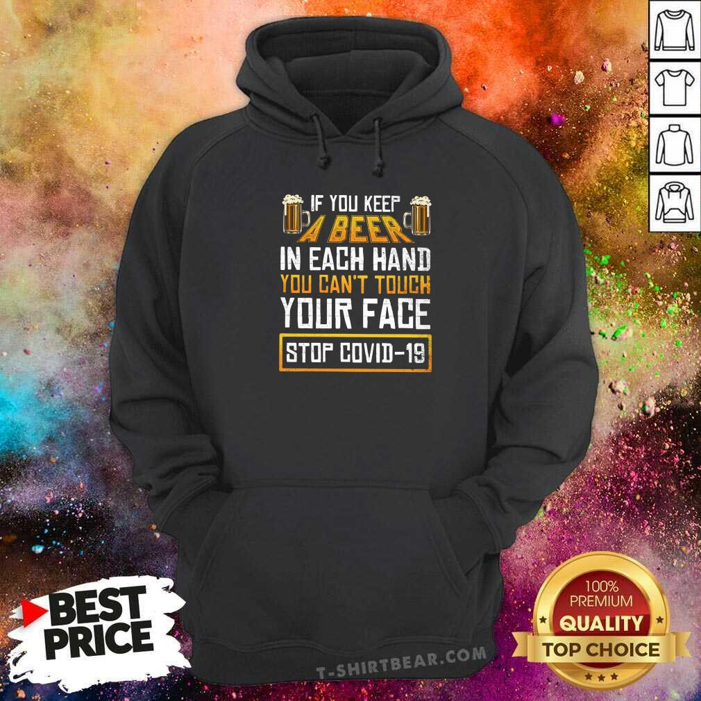 Good Keep A Beer In Each Hand You Can Not Touch Your Face Stop Covid 19 Hoodie