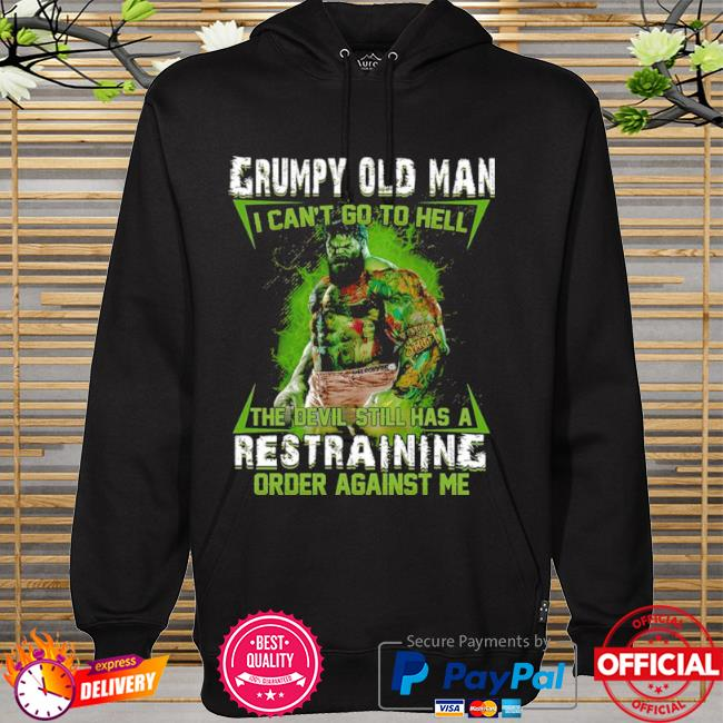 Grumpy old man I can't go to hell the devil still has a restraining order against me hoodie