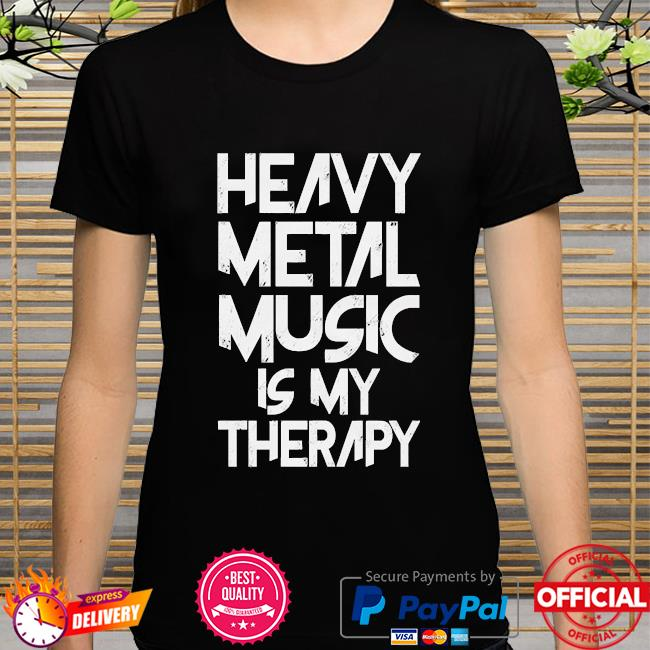Heavy metal music is my therapy shirt