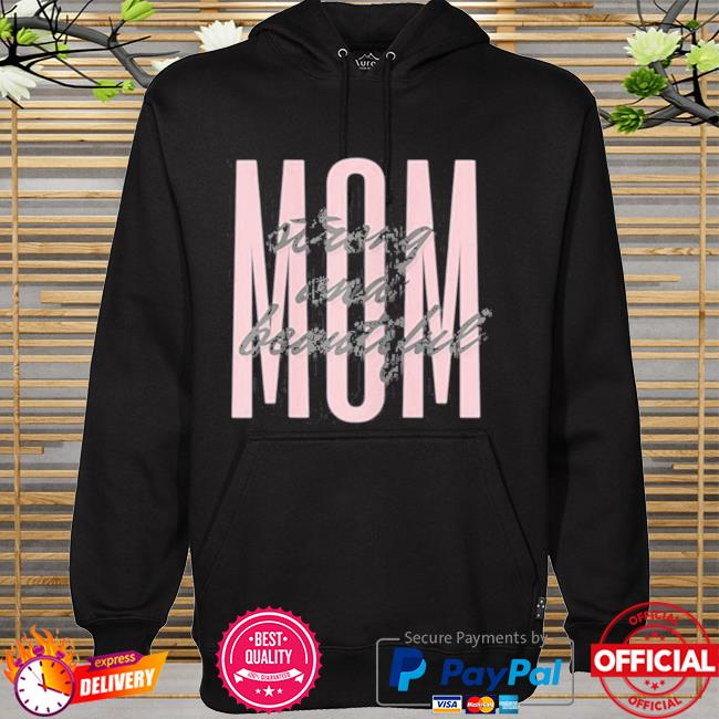 Mom strong and beautiful 2021 t-s hoodie