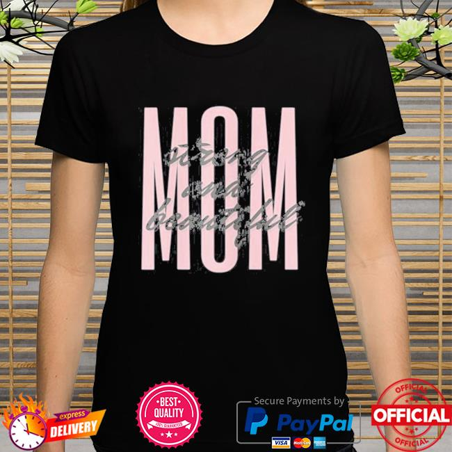 Mom strong and beautiful 2021 t-shirt