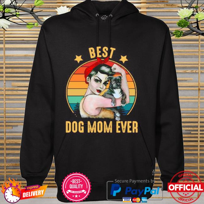 Strong woman best dog mom ever happy mother's day 2021 vintage hoodie