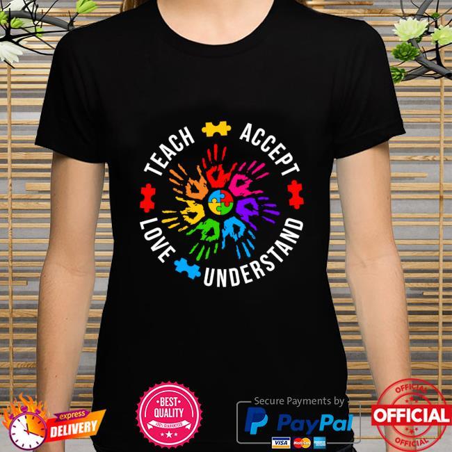 Teach Accept Love Understand Autism Awareness shirt