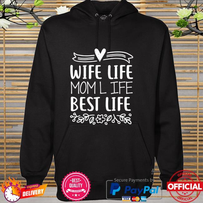 Wife Life Mom-Life Best-Life Funny Mom-Humor Saying Shirt hoodie