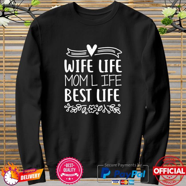 Wife Life Mom-Life Best-Life Funny Mom-Humor Saying Shirt sweater