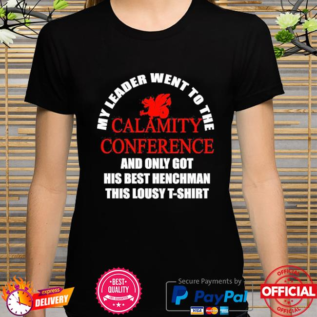 My leader went to the calamity conference and only got his best henchman this lousy shirt