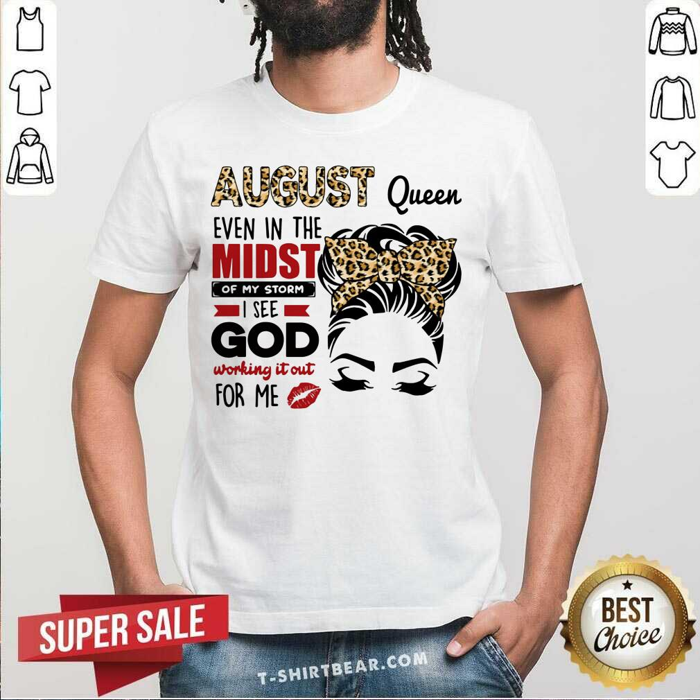 August Queen Even In The Midst Shirt - Design by T-shirtbear.com