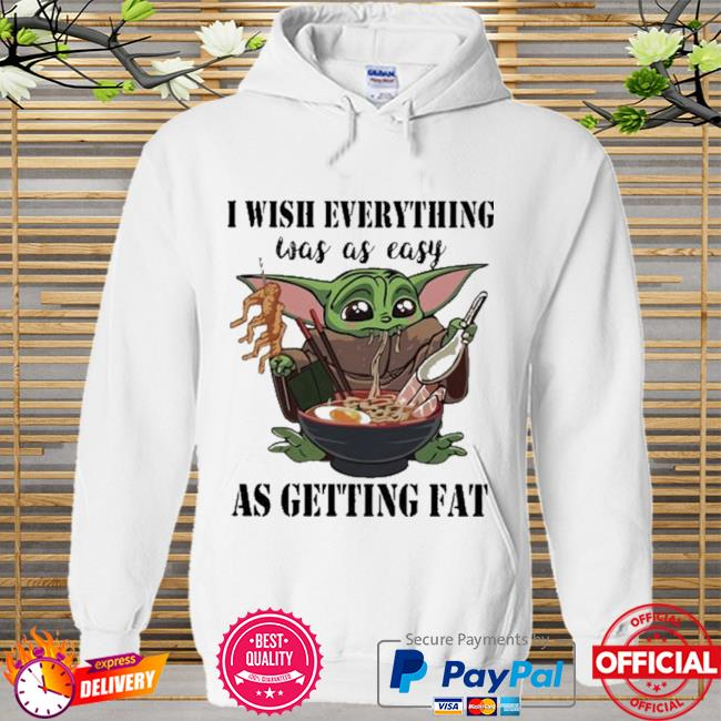 Baby Yoda I Wish Everything Was As Easy As Getting Fat Shirt Hoodie