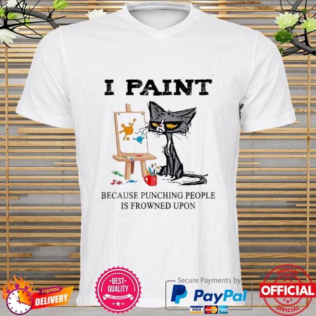 Black Cat I Paint Because Punching People Is Frowned Upon shirt