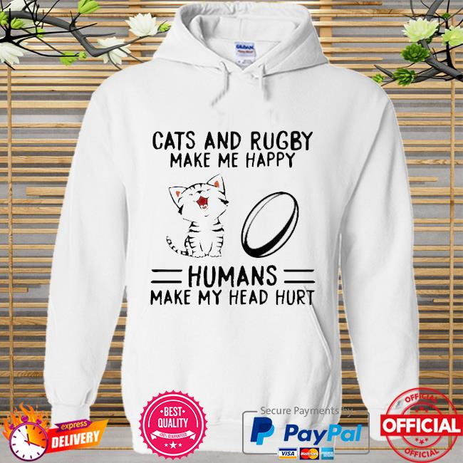 Cats And Rugby Make Me Happy Humans Make My Head Hurt Shirt Hoodie