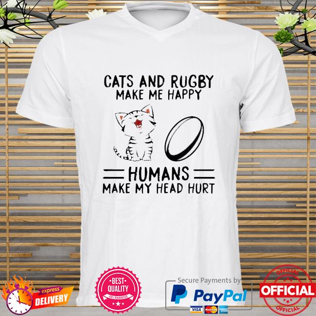Cats And Rugby Make Me Happy Humans Make My Head Hurt Shirt