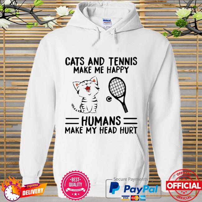 Cats And Tennis Make Me Happy Humans Make My Head Hurt Shirt Hoodie