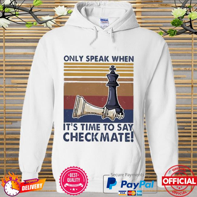 Chess Only Speak When It's Time To Say Checkmate Shirt Hoodie