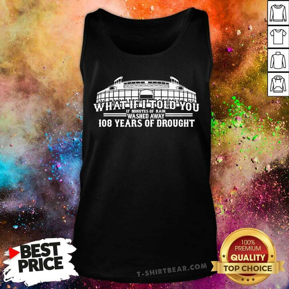 Cool What If I Told You 108 Years Of Drought Wrigley Field Baseball Tank Top - Design by T-shirtbear.com