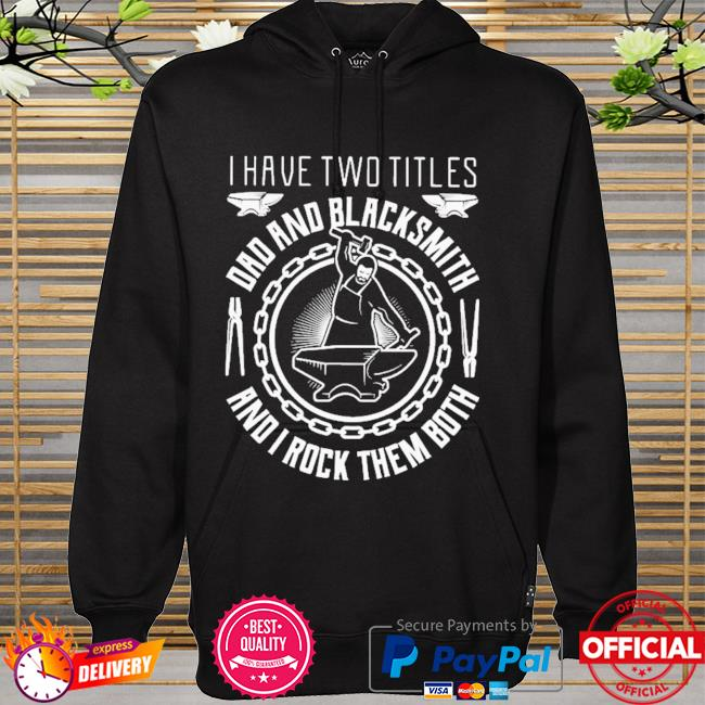 Dad And Blacksmith And I Rock Them Both Shirt hoodie