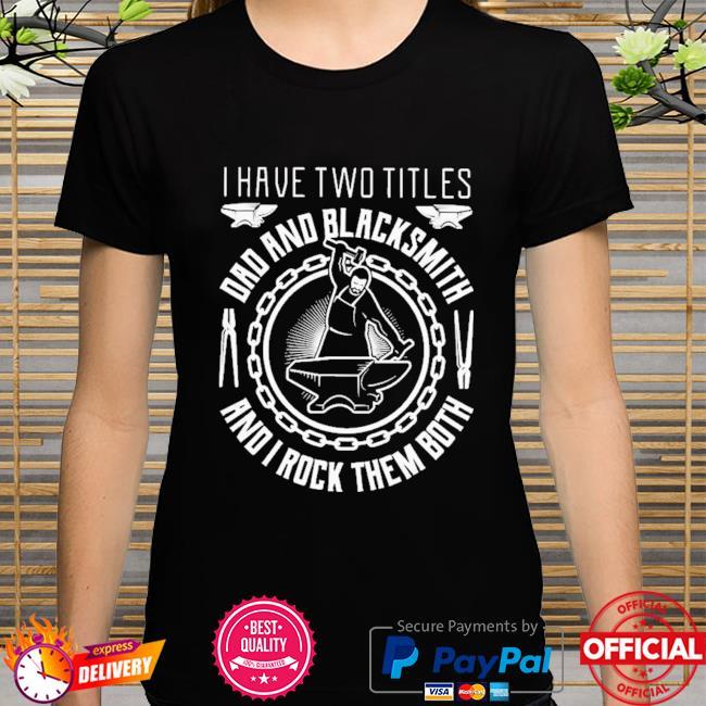 Dad And Blacksmith And I Rock Them Both Shirt