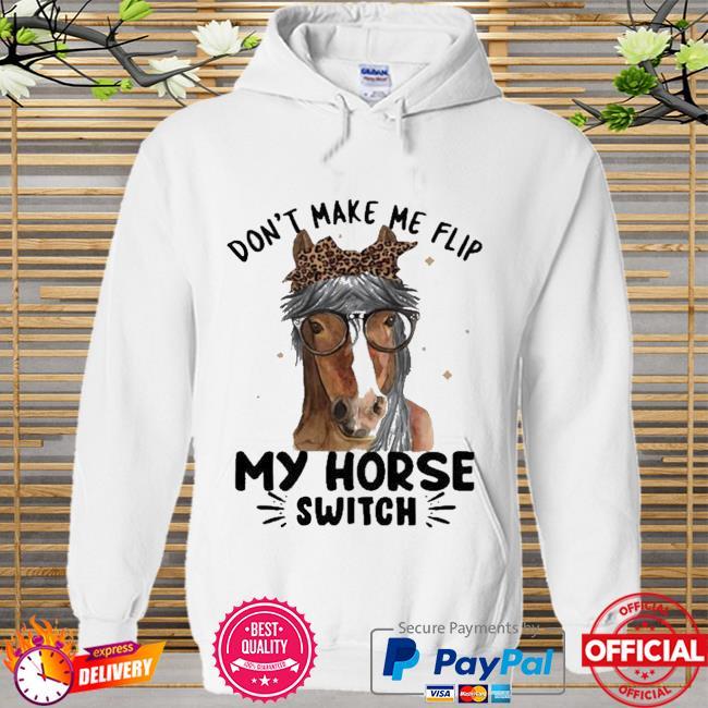 Don't Make Me Flip My Horse Switch Shirt Hoodie
