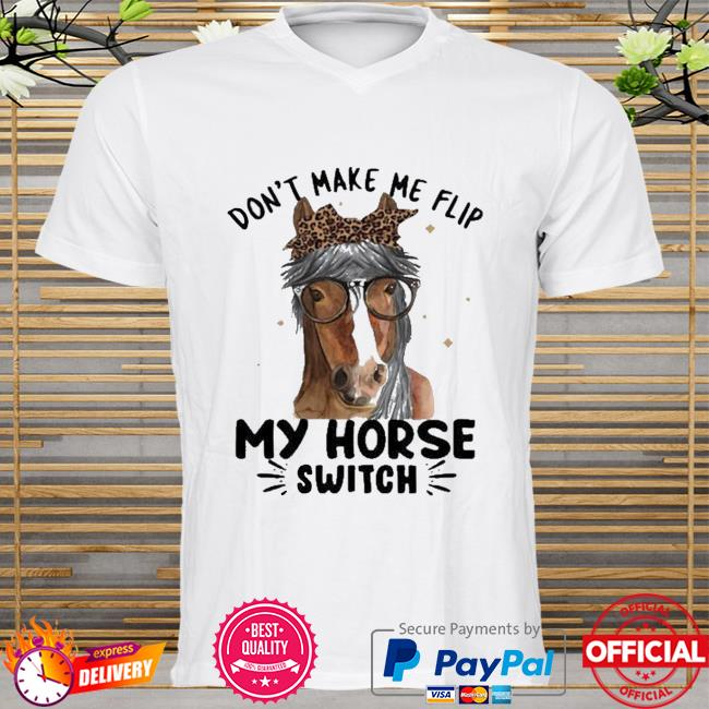 Don't Make Me Flip My Horse Switch Shirt