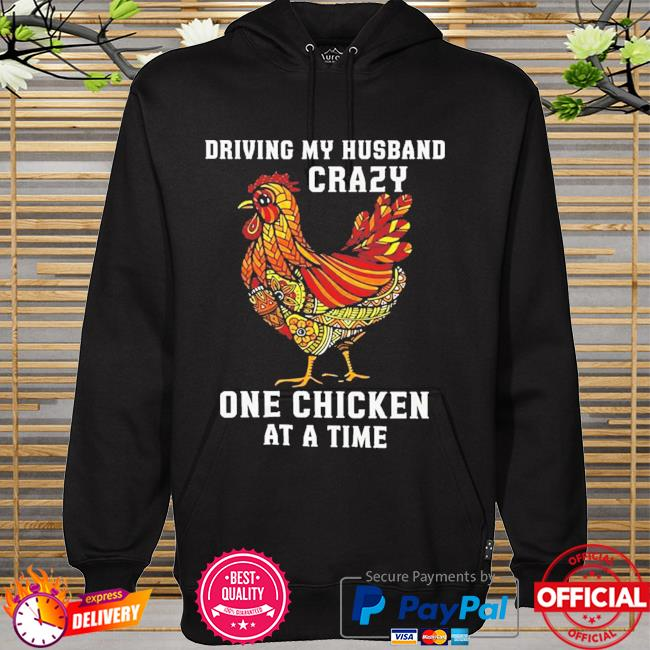 Driving my husband crazy one chicken at a time hoodie
