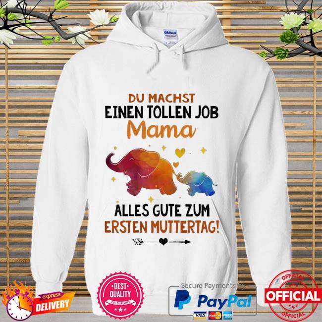 Elephants Du Machst Einen Tollen Job Mama Shirt Hoodie