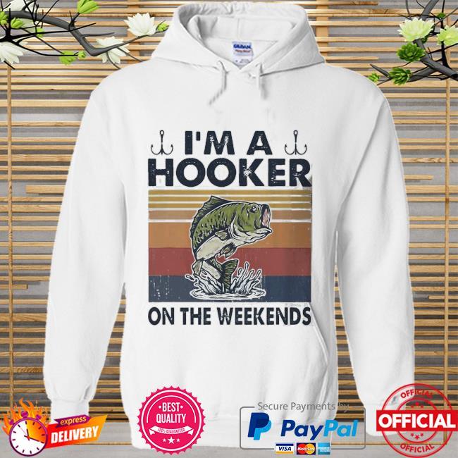 Fishing I'm a hooker weekends vintage Hoodie