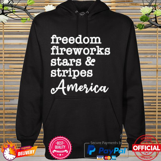 Freedom Fireworks Stars And Stripes America New Shirt hoodie