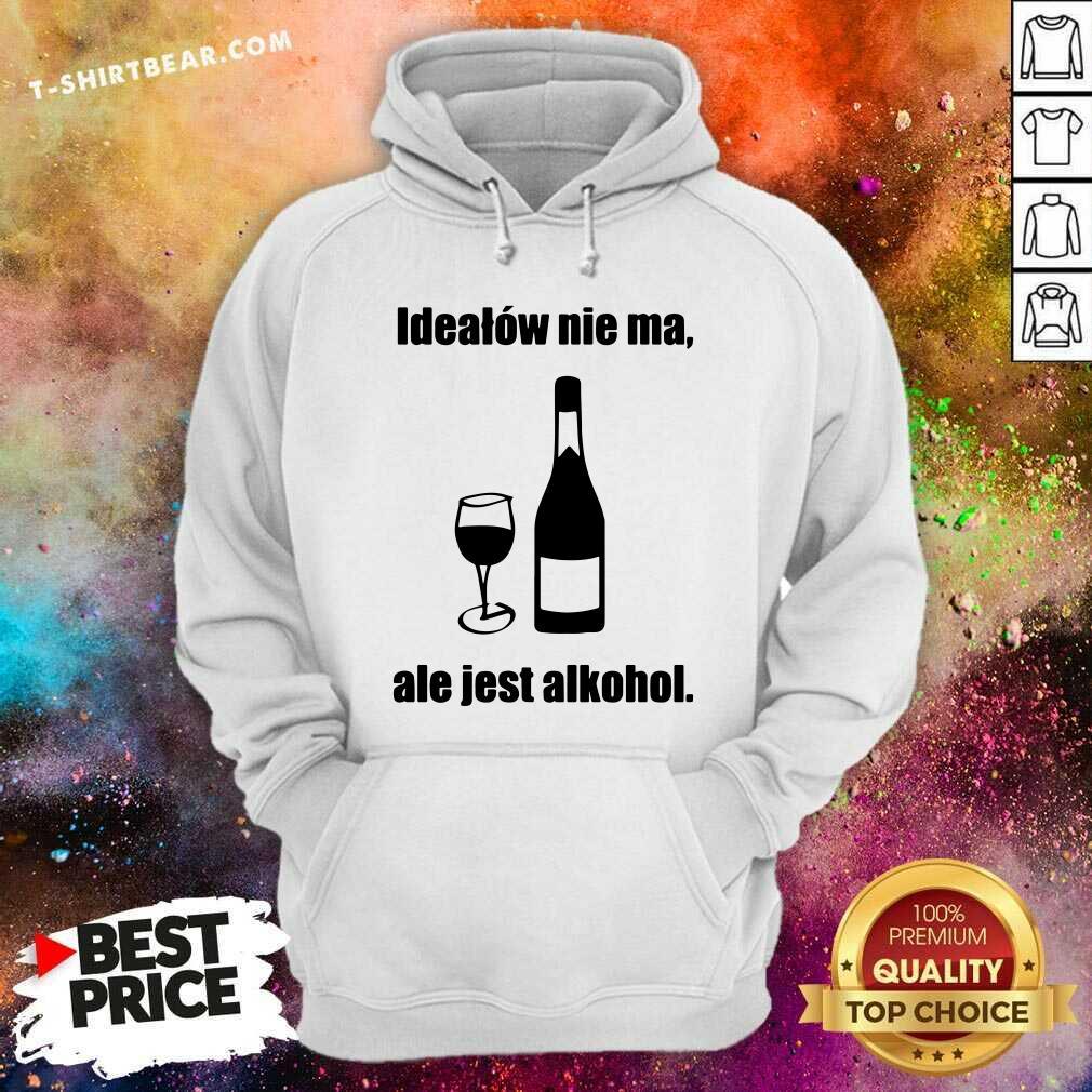 Funny Idealow Nie Ma Ale Jest Alkohol Wine Hoodie - Design by T-shirtbear.com