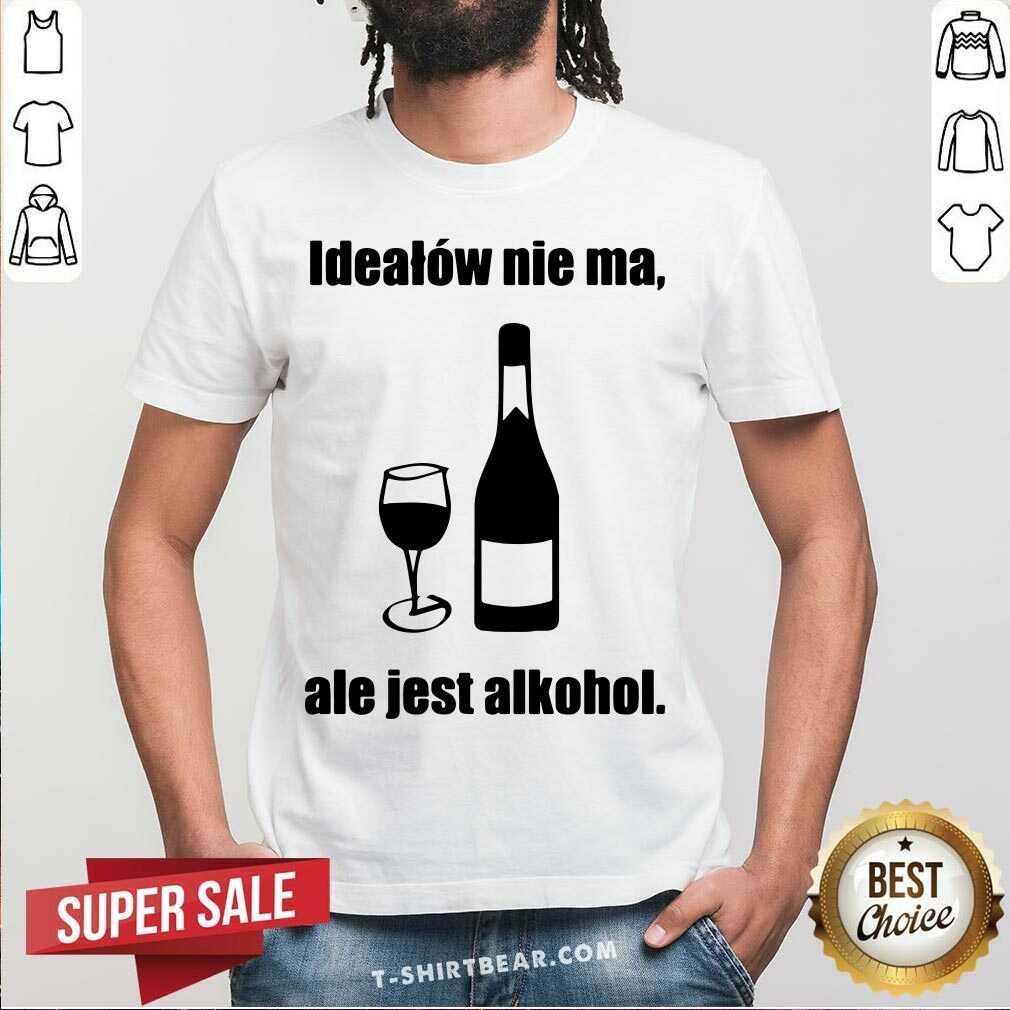 Funny Idealow Nie Ma Ale Jest Alkohol Wine Shirt - Design by T-shirtbear.com