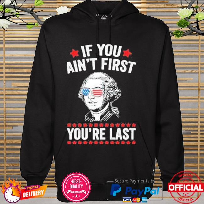 George Washington If You Aint First Youre Last New Shirt hoodie