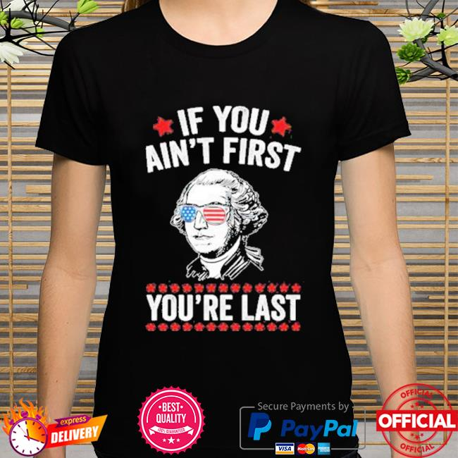 George Washington If You Aint First Youre Last New Shirt
