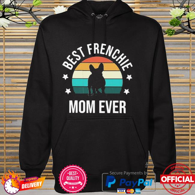 Good Best Frenchie Mom Ever Vintage Retro Shirt hoodie