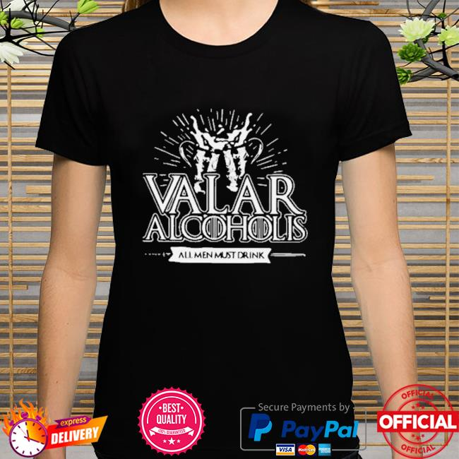 Grateful Valar Alcoholis All Men Must Drink Shirt