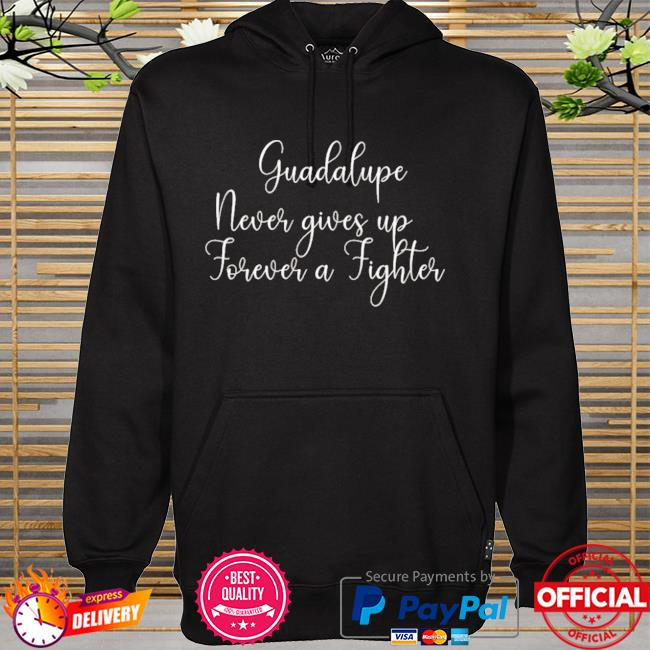 Guadalupe never gives up hoodie