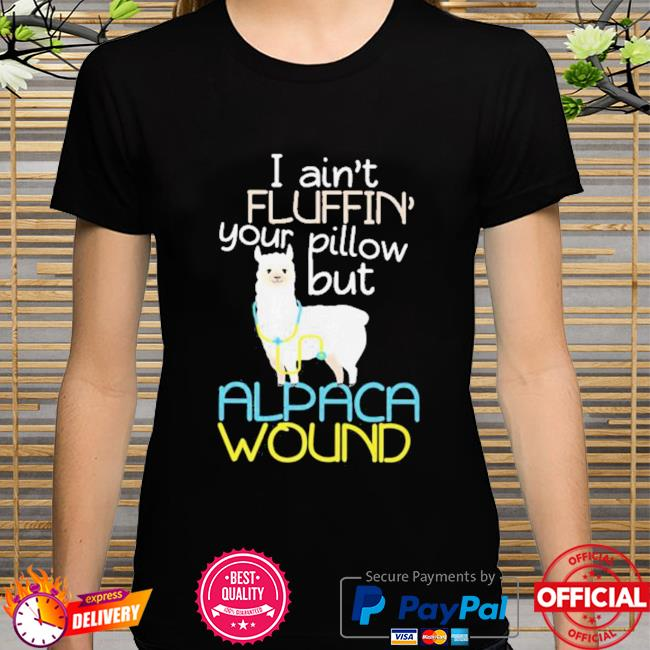 I Am Not Fluffin Your Pillow But Alpaca Wound Shirt