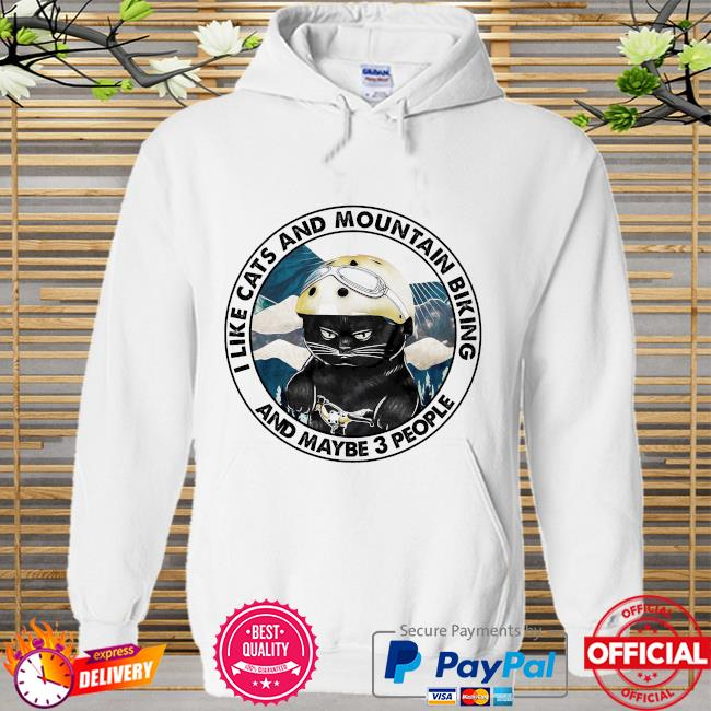I like cats and mountain biking and maybe 3 people Hoodie
