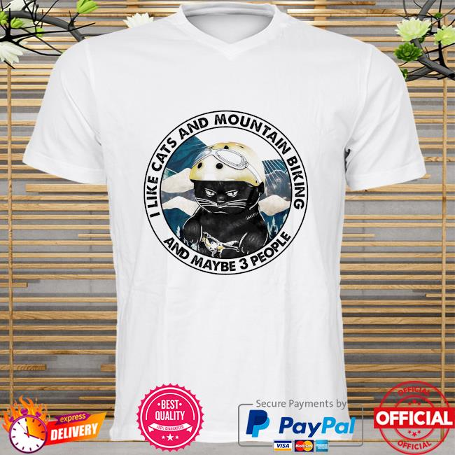I like cats and mountain biking and maybe 3 people shirt