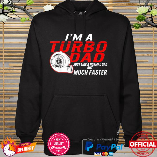 I'm a turbo dad definition faster car racing father day hoodie